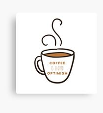 Coffee is liquid optimism  Canvas Print