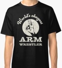 Worlds okayest arm wrestler   arm wrestling Classic T-Shirt