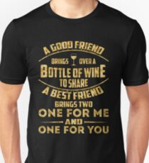 A good friend brings over a bottle of wine to share best friend  Unisex T-Shirt
