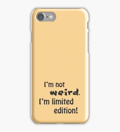 I'm not weird, I'm limited edition! iPhone Case/Skin