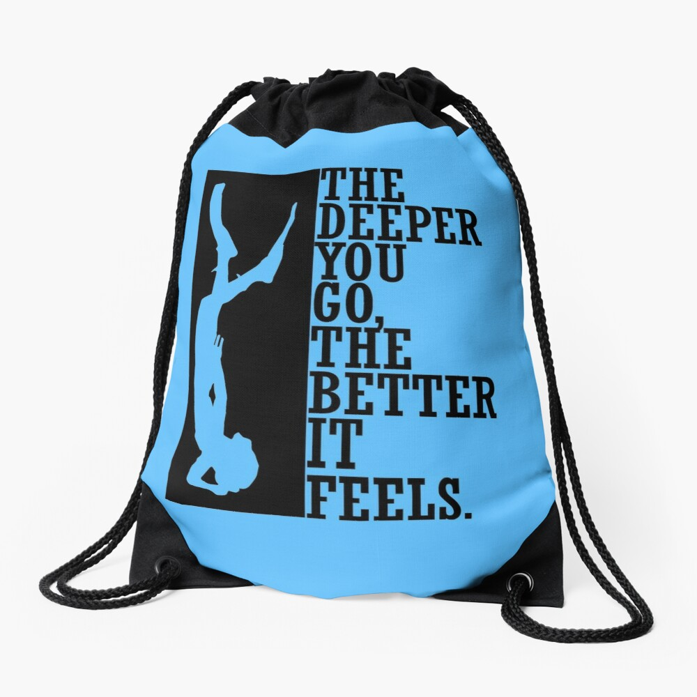 The deeper you go the better it feels Drawstring Bag