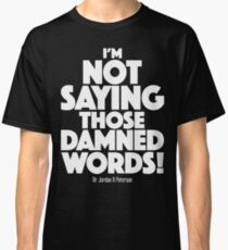 I-m Not Saying Those Damned Words! (2) Classic T-Shirt