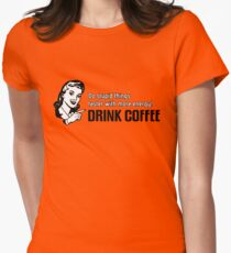Do stupid things faster with more energy - Drink Coffee T-Shirt