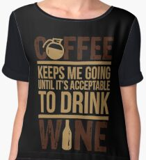 Coffee keeps me going until it's acceptable to drink wine Chiffon Top