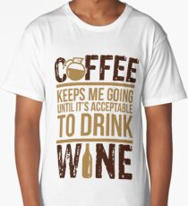 Coffee keeps me going until it's acceptable to drink wine Long T-Shirt