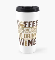 Coffee keeps me going until it's acceptable to drink wine Travel Mug