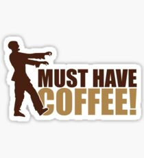 Must have coffee - Zombie Sticker
