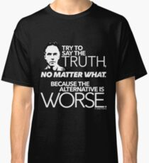Try to Say the Truth (2) Classic T-Shirt
