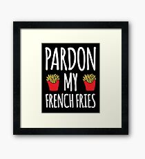 Pardon My French Fries - Food Lovers Framed Print