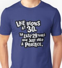 Life begins at 30. The last 29 years have just been a practice T-Shirt