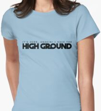 High Ground Prequel Memes Womens Fitted T-Shirt