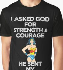I Asked God For Strength And Courage He Sent My Wife T Shirt Graphic T-Shirt