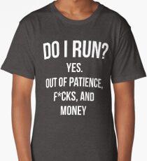 Do I Run? Long T-Shirt