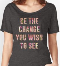 Be The Change  Women's Relaxed Fit T-Shirt