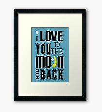 Love You To The Moon And Back-Available As Art Prints-Mugs,Cases,Duvets,T Shirts,Stickers,etc Framed Print