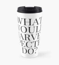 What Would Harvey Specter Do? v2 (WHITE) Travel Mug