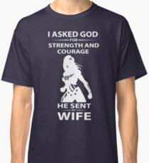 I Asked God For Strength And Courage He Sent My Wife T-shirt Classic T-Shirt