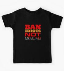Anti-Trump T-shirt - Ban Idiots Not Muslims Kids Clothes