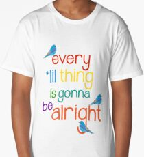 Every 'lil Thing is Gonna Be alright Long T-Shirt