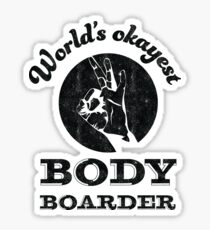 Worlds okayest body boarder | boogie board | bodyboarder Sticker