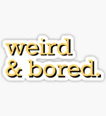 weird & bored. Sticker
