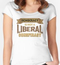 Anti-Trump T-shirt - Democracy is Not A Liberal Conspiracy Women's Fitted Scoop T-Shirt
