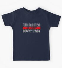 Anti-Trump - Totalitarianism Is Not Democracy Kids Tee