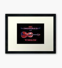 Be inspired By Violin Framed Print