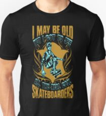 May Be Old Got To See All Real Cool Skateboarders T-Shirt  Unisex T-Shirt