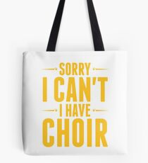 sorry i cant i have choir Tote Bag