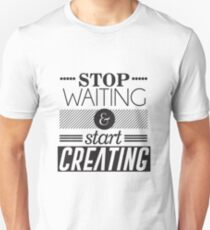 Stop Waiting and start creating Unisex T-Shirt
