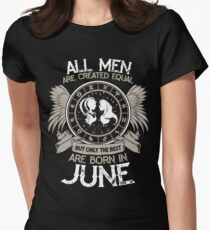 All Men are Created Equal but Only the Best are Born in June T-shirt Womens Fitted T-Shirt