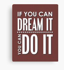 If you can dream it, you can do it Canvas Print