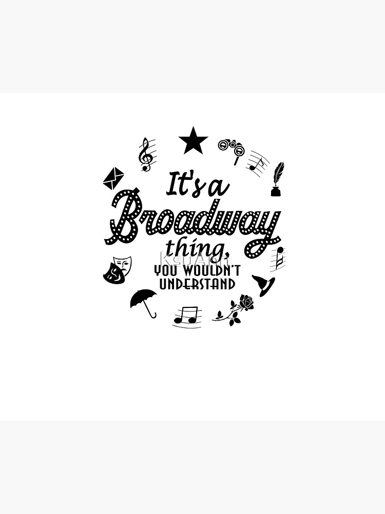 It's a Broadway thing Funny Theatre Gift by KsuAnn