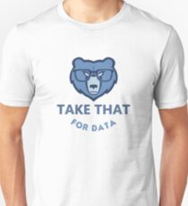 Take that for data Unisex T-Shirt