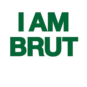 I am Brut by kraytez