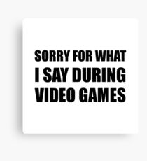 Sorry Say Video Games Canvas Print