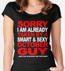 SORRY I AM ALREADY TAKEN BY A SMART AND SEXY OCTOBER GUY Women's Fitted Scoop T-Shirt