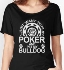 Play Poker And Pet My Bulldog  Women's Relaxed Fit T-Shirt