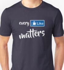 Every Like Matters Unisex T-Shirt