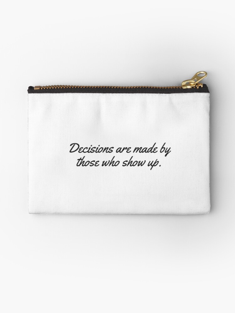 Decisions Are Made By Those Who Show Up West Wing Quote Studio