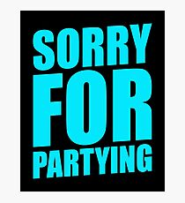 SORRY FOR PARTYING Photographic Print