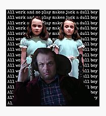 All work and no play makes Jack a dull boy Photographic Print