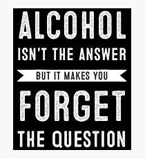 alchohol is not the answer Photographic Print