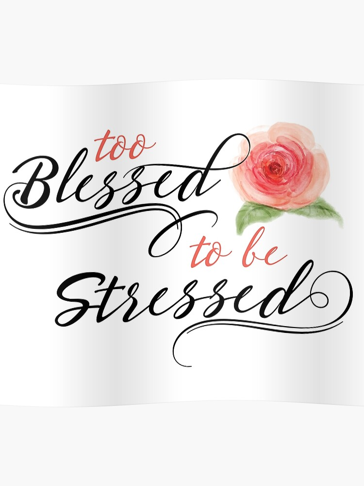 Too Blessed to Be Stressed | Poster