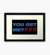 You Get Me? 100 Framed Print