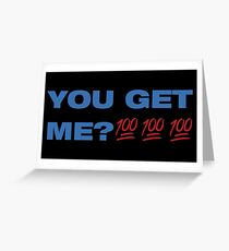 You Get Me? 100 Greeting Card