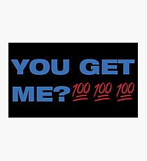 You Get Me? 100 Photographic Print