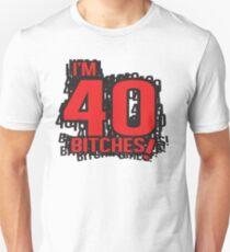 I'm 40 bitches Unisex T-Shirt
