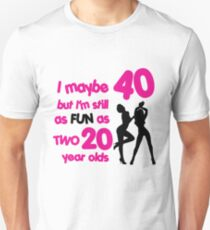 I maybe 40 but I'm still as fun as two 20 year olds Slim Fit T-Shirt